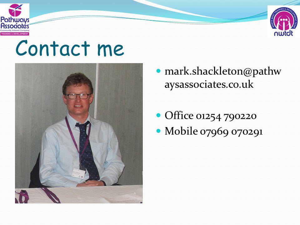 Contact me mark.shackleton@pathw aysassociates.co.uk Office 01254 790220 Mobile 07969 070291