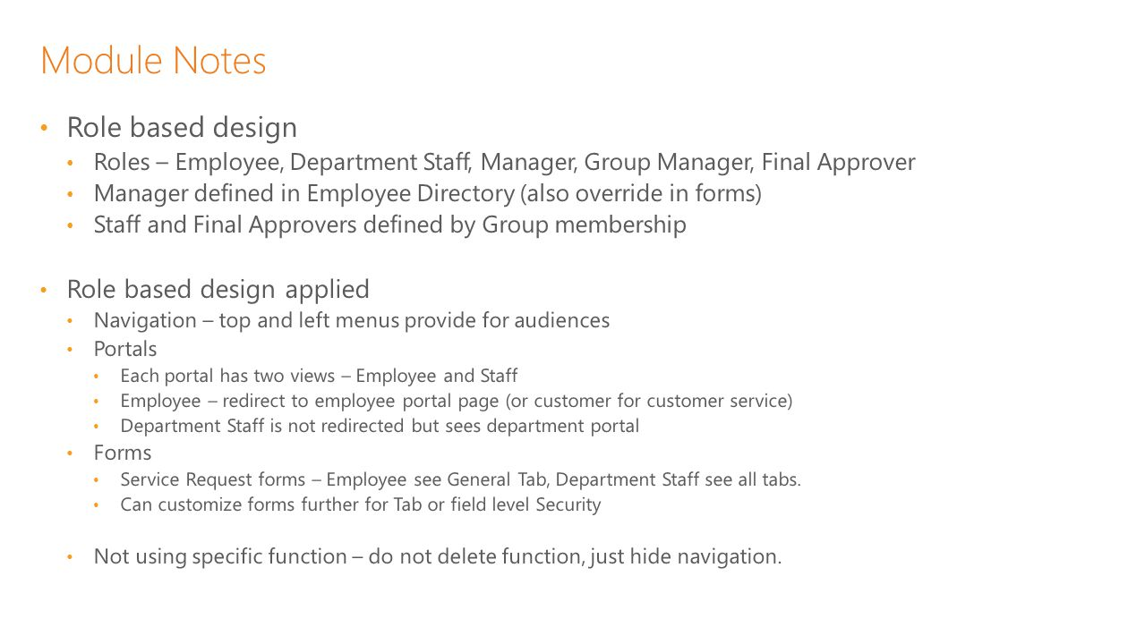 Module Notes Role based design Roles – Employee, Department Staff, Manager, Group Manager, Final Approver Manager defined in Employee Directory (also