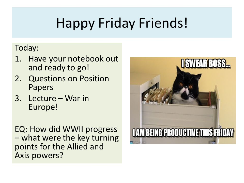 Happy Friday Friends.Today: 1.Have your notebook out and ready to go.