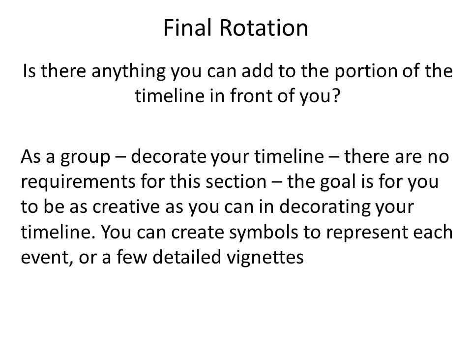 Final Rotation Is there anything you can add to the portion of the timeline in front of you.