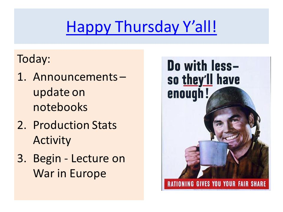 Happy Thursday Y'all! Today: 1.Announcements – update on notebooks 2.Production Stats Activity 3.Begin - Lecture on War in Europe
