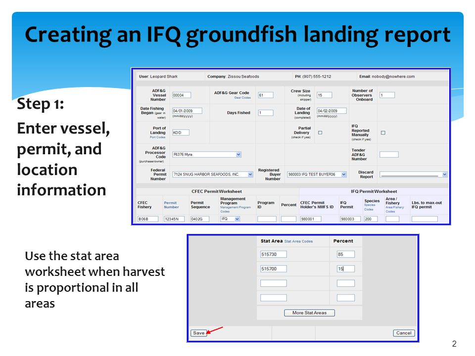 2 Creating an IFQ groundfish landing report Step 1: Enter vessel, permit, and location information Use the stat area worksheet when harvest is proportional in all areas
