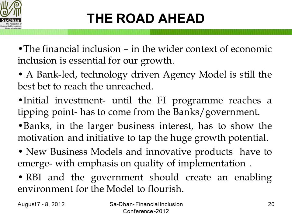 THE ROAD AHEAD The financial inclusion – in the wider context of economic inclusion is essential for our growth.