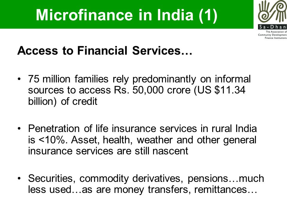 Microfinance in India (1) Access to Financial Services… 75 million families rely predominantly on informal sources to access Rs.