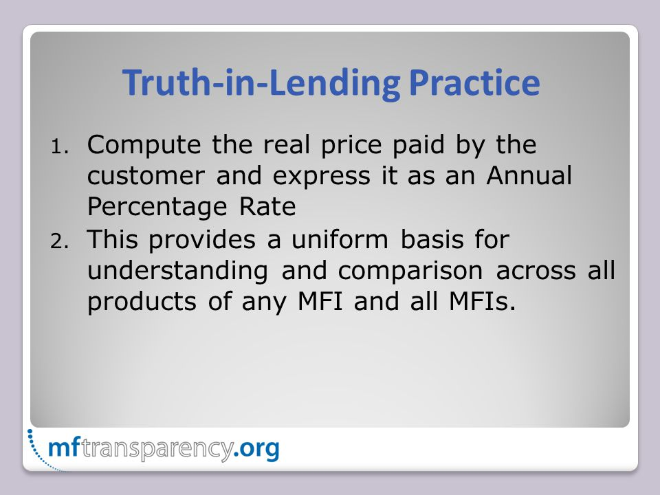 Truth-in-Lending Practice 1. Compute the real price paid by the customer and express it as an Annual Percentage Rate 2. This provides a uniform basis