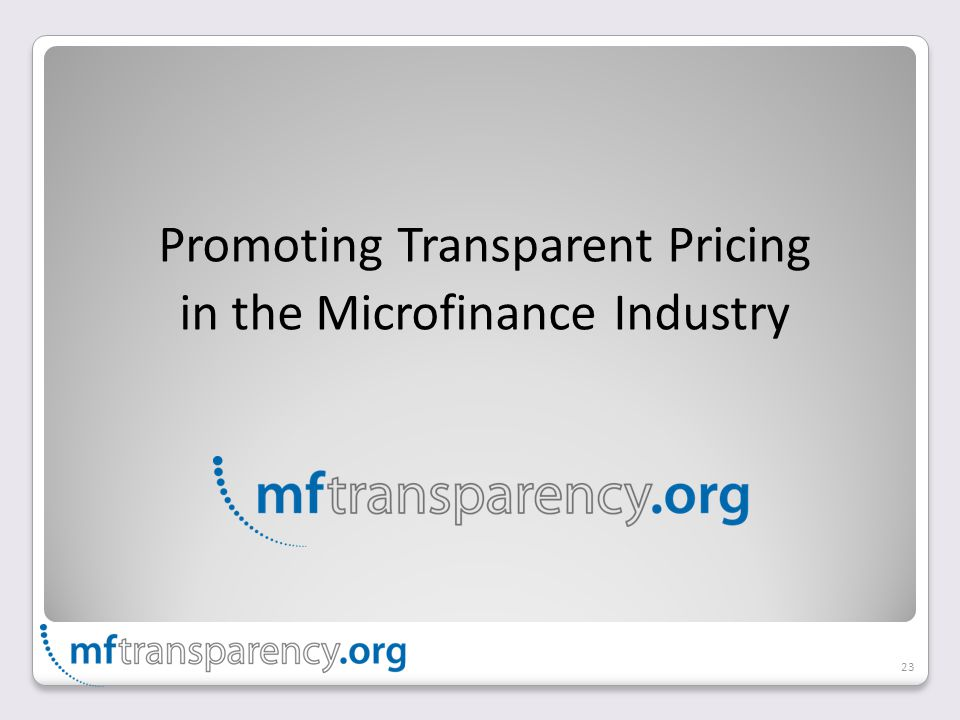 Promoting Transparent Pricing in the Microfinance Industry 23