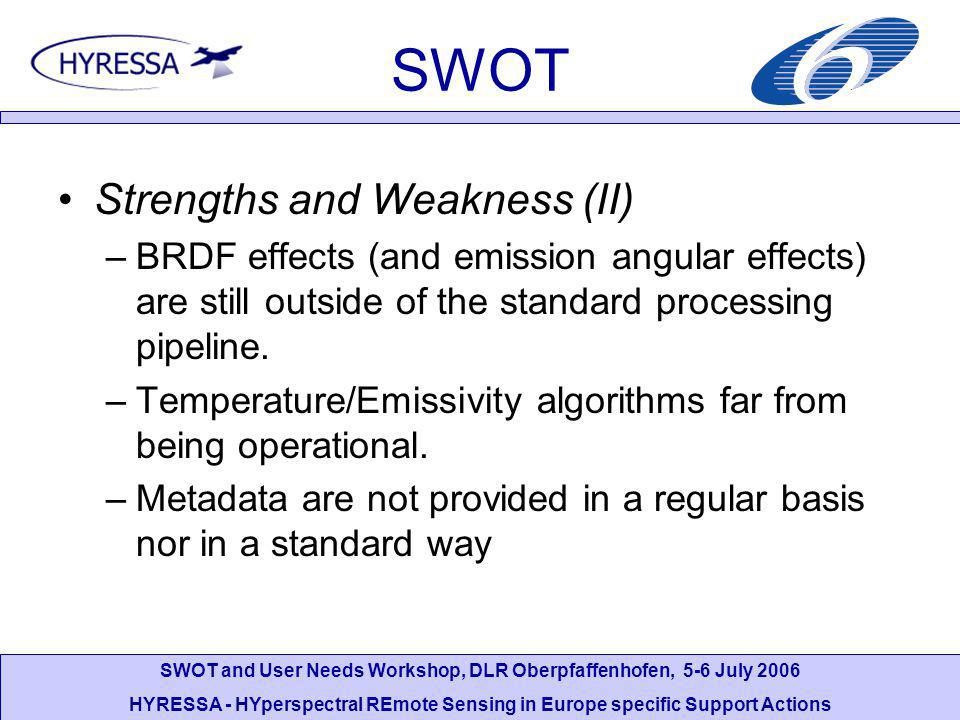 SWOT and User Needs Workshop, DLR Oberpfaffenhofen, 5-6 July 2006 HYRESSA - HYperspectral REmote Sensing in Europe specific Support Actions SWOT Strengths and Weakness (II) –BRDF effects (and emission angular effects) are still outside of the standard processing pipeline.