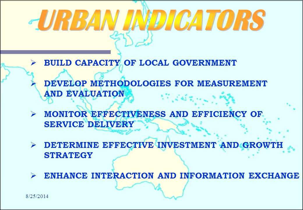 8/25/2014   BUILD CAPACITY OF LOCAL GOVERNMENT   DEVELOP METHODOLOGIES FOR MEASUREMENT AND EVALUATION   MONITOR EFFECTIVENESS AND EFFICIENCY OF SERVICE DELIVERY   DETERMINE EFFECTIVE INVESTMENT AND GROWTH STRATEGY   ENHANCE INTERACTION AND INFORMATION EXCHANGE