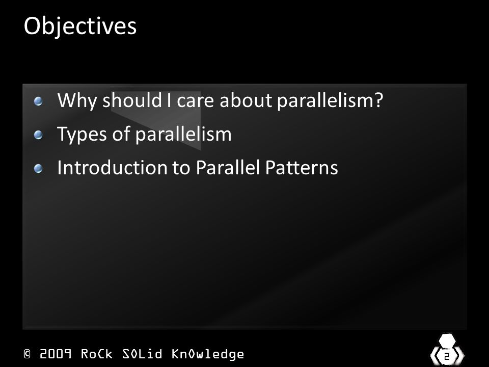 © 2009 RoCk SOLid KnOwledge 2 Objectives Why should I care about parallelism.