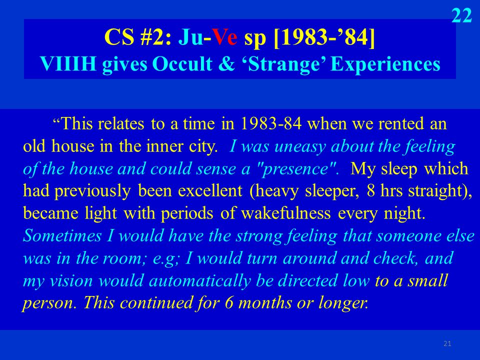 "CS #2: Ju-Ve sp [1983-'84] VIIIH gives Occult & 'Strange' Experiences "" This relates to a time in 1983-84 when we rented an old house in the inner cit"