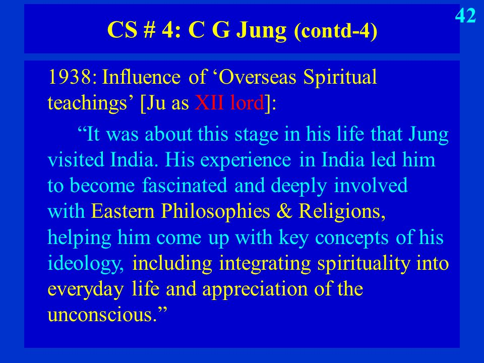 "CS # 4: C G Jung (contd-4) 1938: Influence of 'Overseas Spiritual teachings' [Ju as XII lord]: ""It was about this stage in his life that Jung visited"