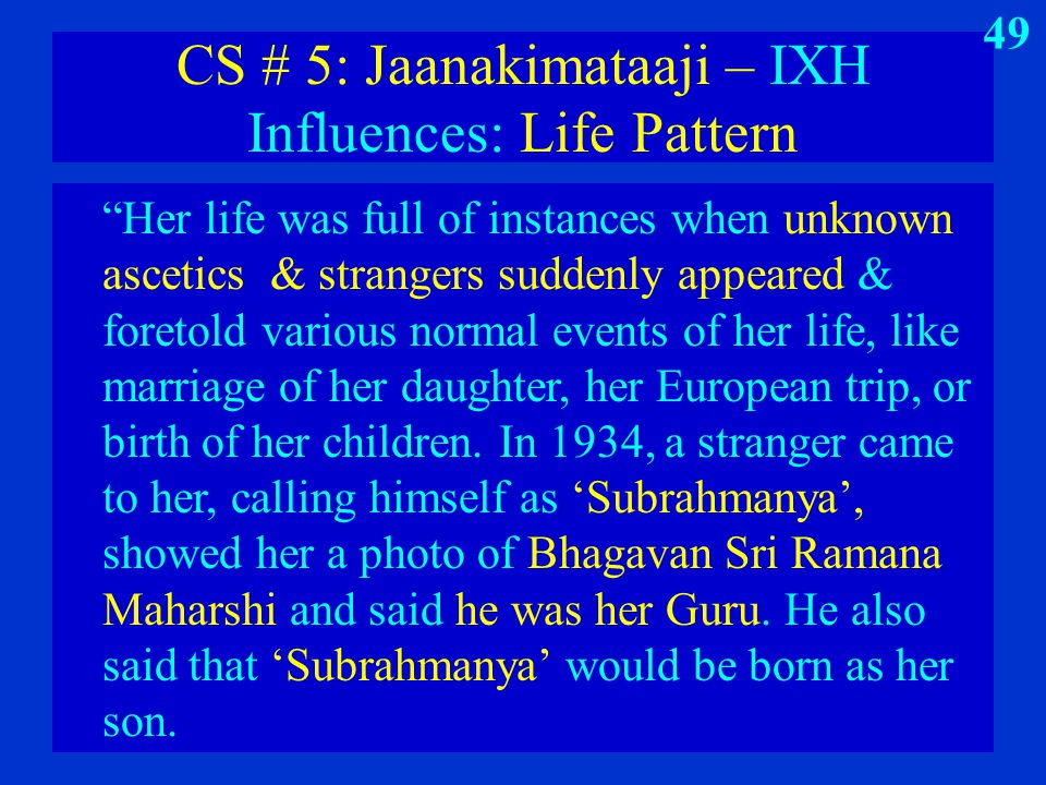 "CS # 5: Jaanakimataaji – IXH Influences: Life Pattern ""Her life was full of instances when unknown ascetics & strangers suddenly appeared & foretold v"