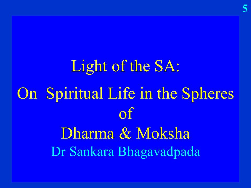 Light of the SA: On Spiritual Life in the Spheres of Dharma & Moksha Dr Sankara Bhagavadpada 5