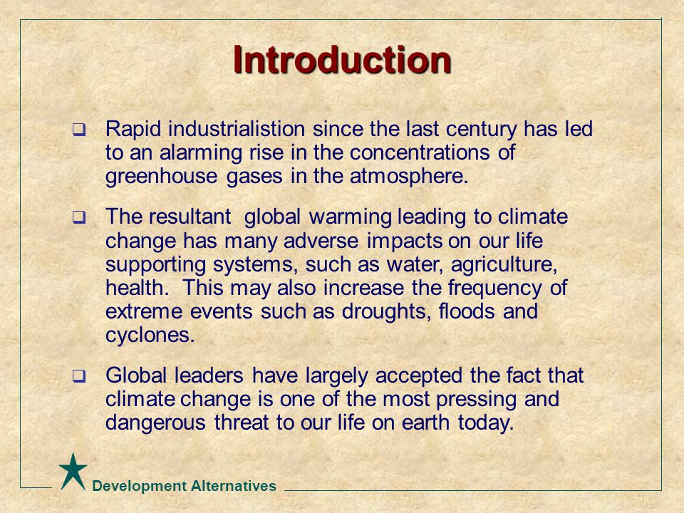 Development Alternatives  Rapid industrialistion since the last century has led to an alarming rise in the concentrations of greenhouse gases in the atmosphere.