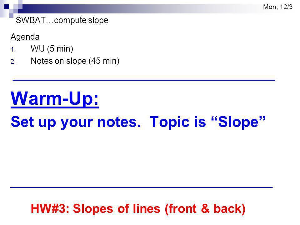 Mon, 12/3 SWBAT…compute slope Agenda 1. WU (5 min) 2.