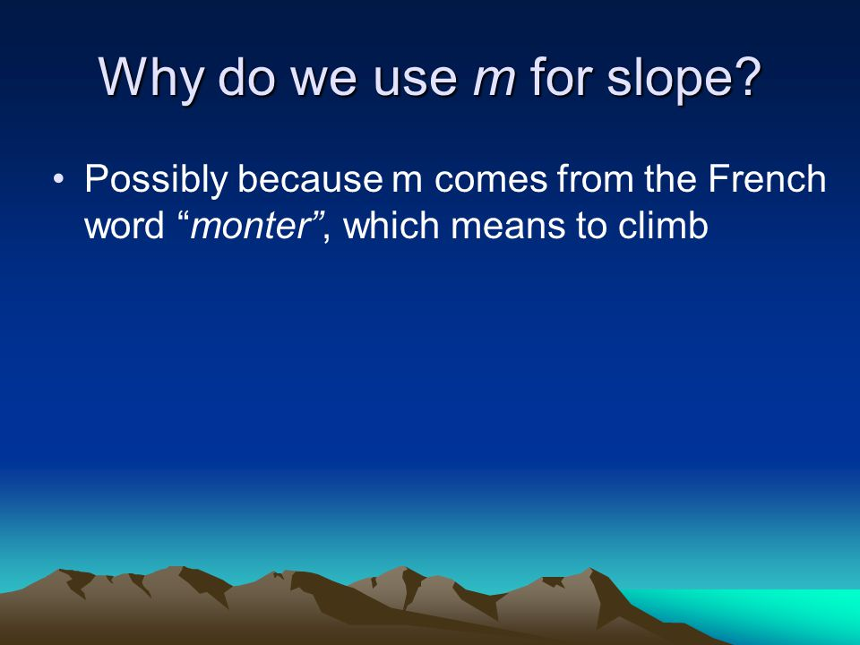 """Why do we use m for slope? Possibly because m comes from the French word """"monter"""", which means to climb"""