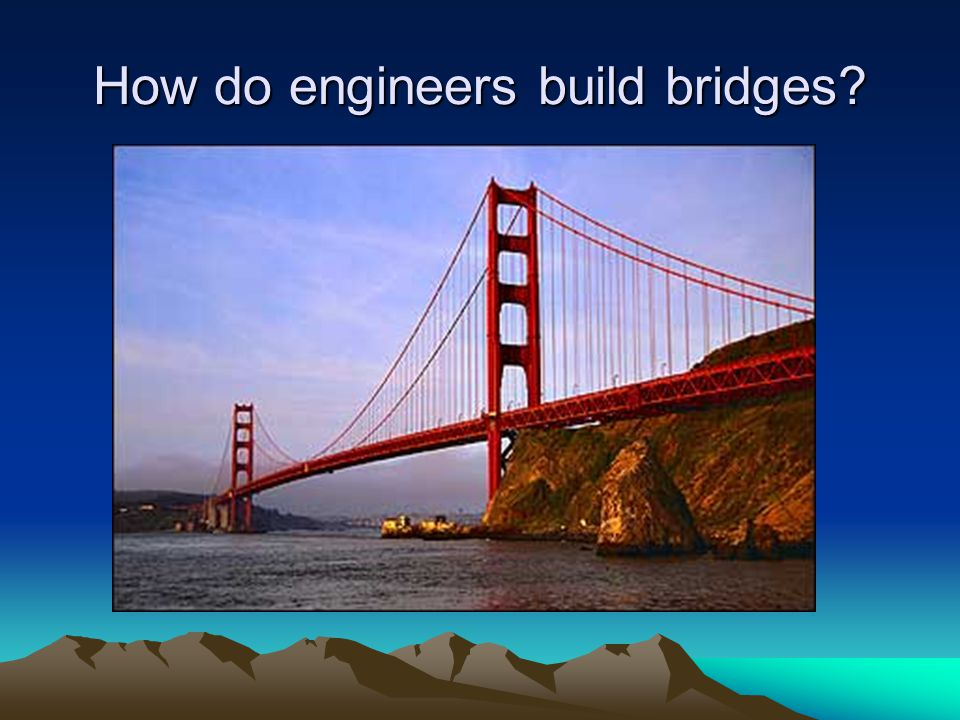 How do engineers build bridges