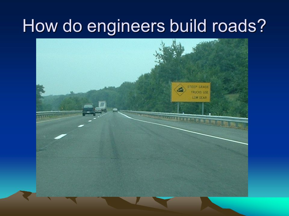 How do engineers build roads?