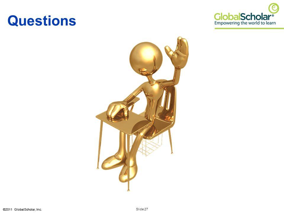 Slide 27 ©2011 GlobalScholar, Inc. Questions