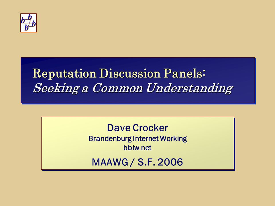 Reputation Discussion Panels: Seeking a Common Understanding Dave Crocker Brandenburg Internet Working bbiw.net MAAWG / S.F.