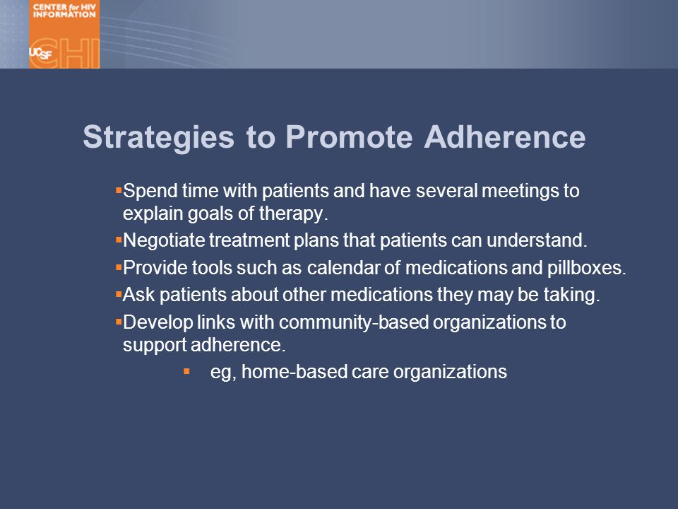Strategies to Promote Adherence  Spend time with patients and have several meetings to explain goals of therapy.