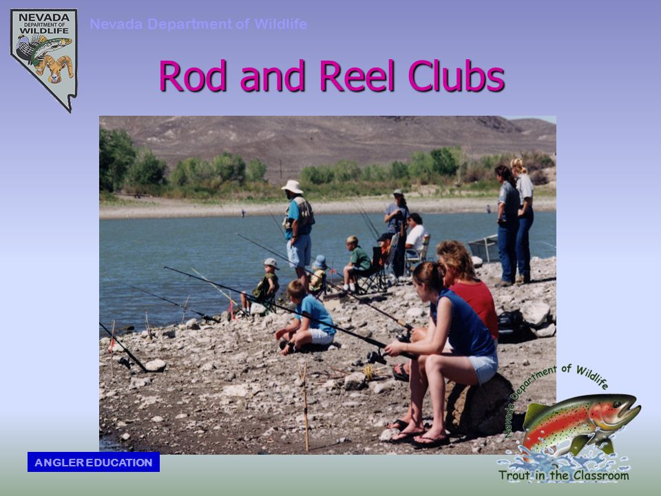 Rod and Reel Clubs Nevada Department of Wildlife ANGLER EDUCATION