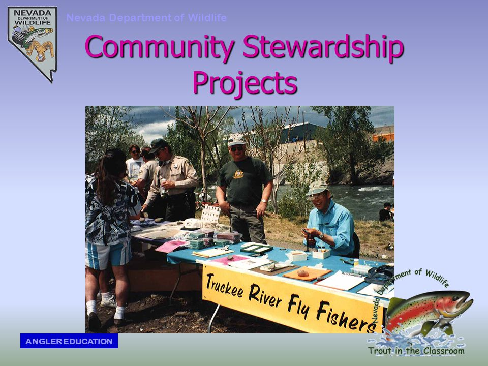 Community Stewardship Projects Nevada Department of Wildlife ANGLER EDUCATION