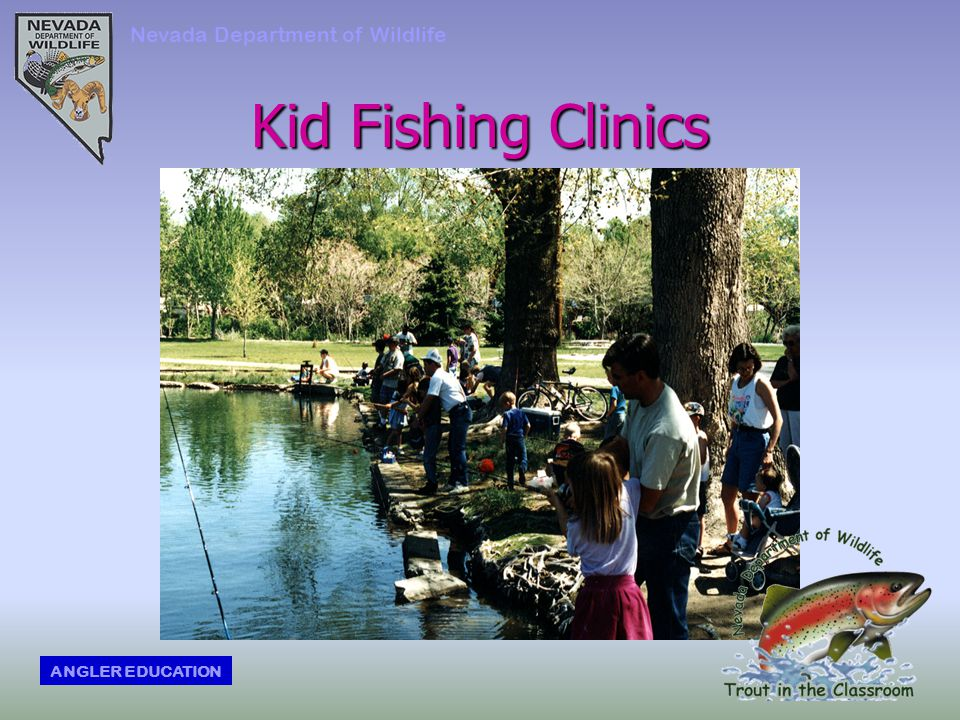 Kid Fishing Clinics Nevada Department of Wildlife ANGLER EDUCATION