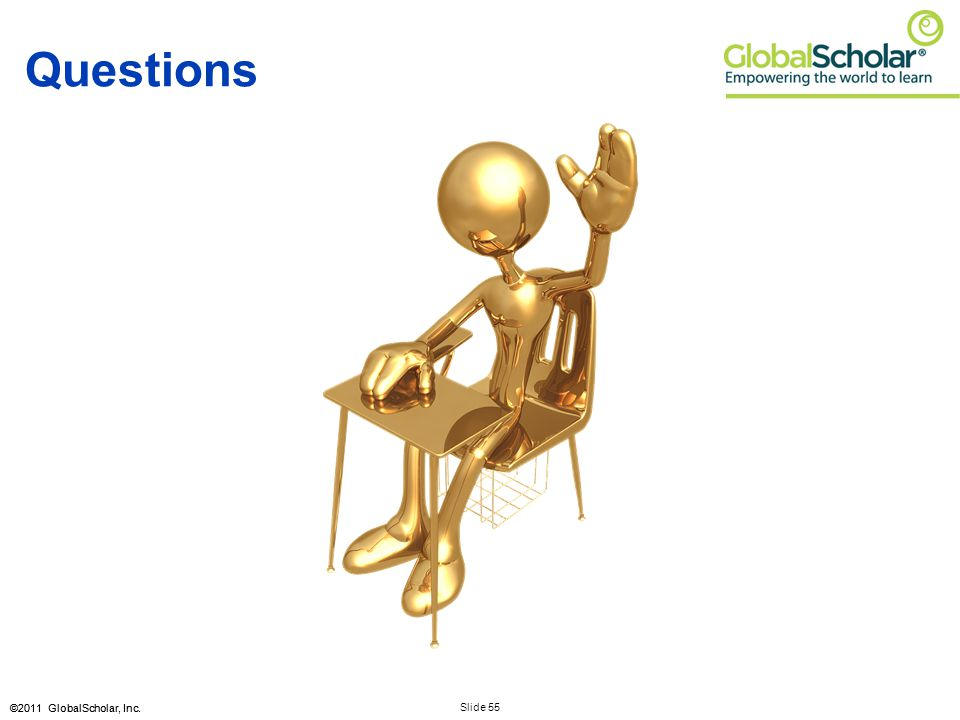 Slide 55 ©2011 GlobalScholar, Inc. Questions