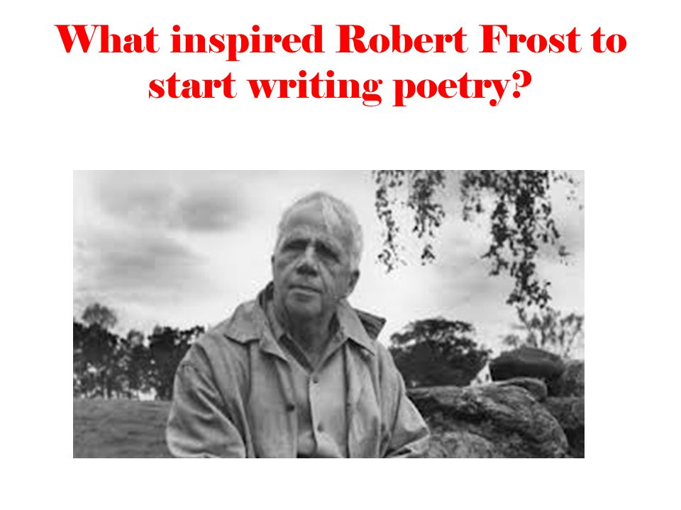 What inspired Robert Frost to start writing poetry?