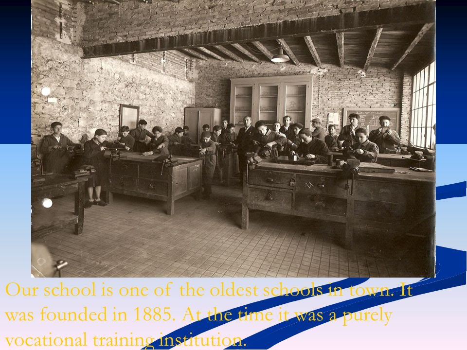 Our school is one of the oldest schools in town. It was founded in 1885.
