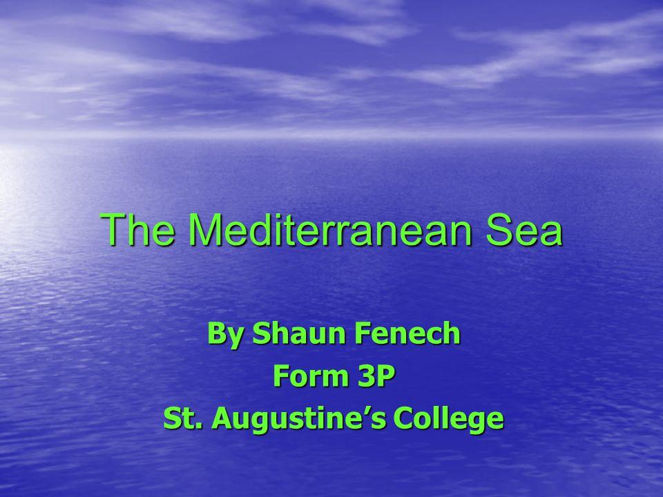 The Mediterranean Sea By Shaun Fenech Form 3P St. Augustine's College