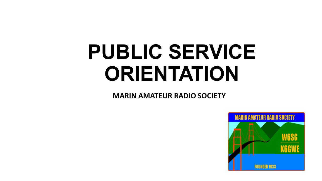 PUBLIC SERVICE ORIENTATION MARIN AMATEUR RADIO SOCIETY