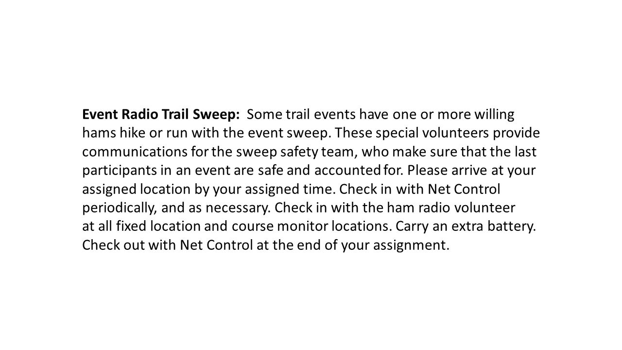 Event Radio Trail Sweep: Some trail events have one or more willing hams hike or run with the event sweep.