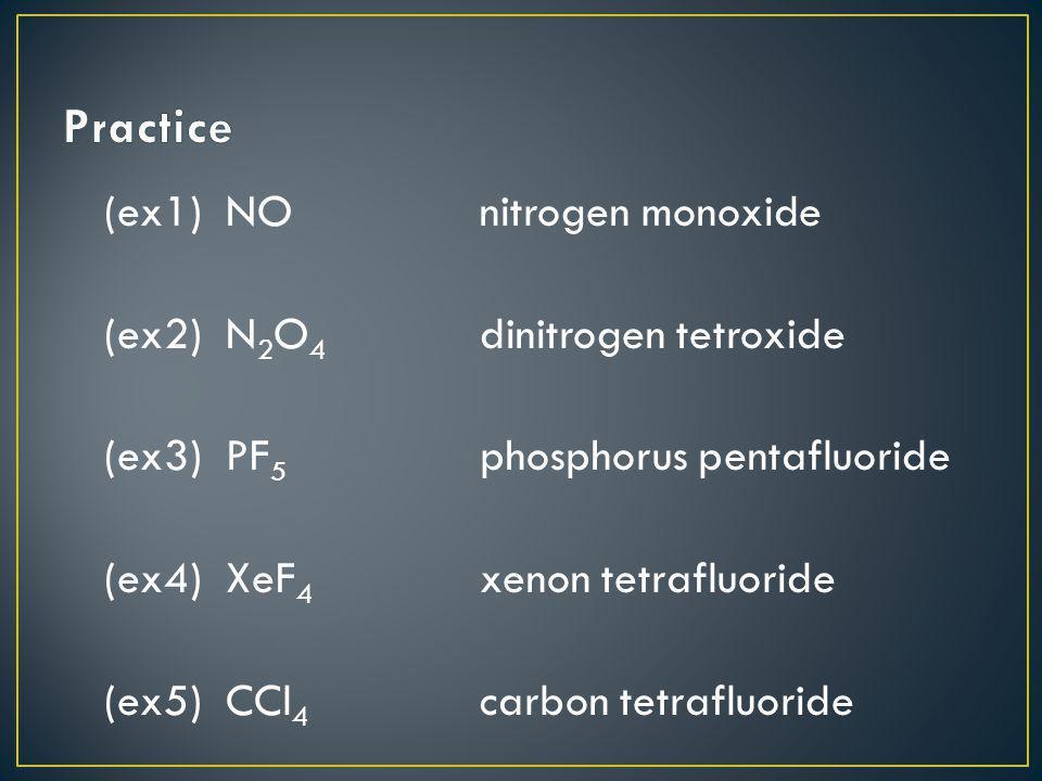 (ex1) NOnitrogen monoxide (ex2) N 2 O 4 dinitrogen tetroxide (ex3) PF 5 phosphorus pentafluoride (ex4) XeF 4 xenon tetrafluoride (ex5) CCl 4 carbon te