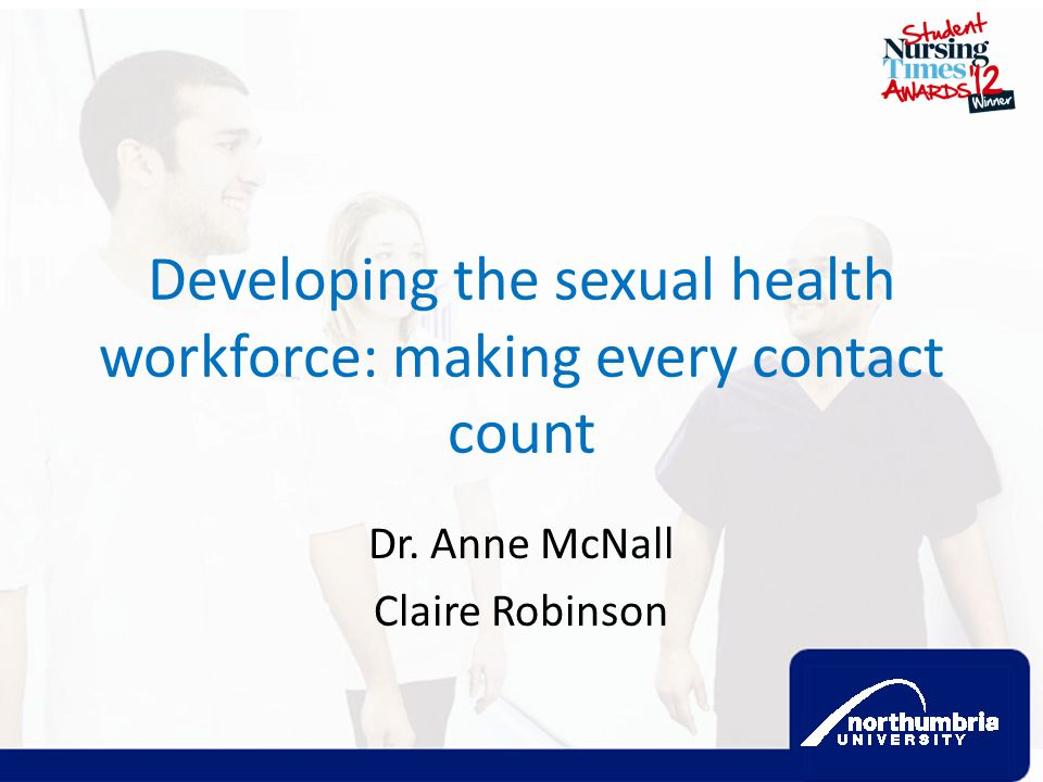 Developing the sexual health workforce: making every contact count Dr. Anne McNall Claire Robinson