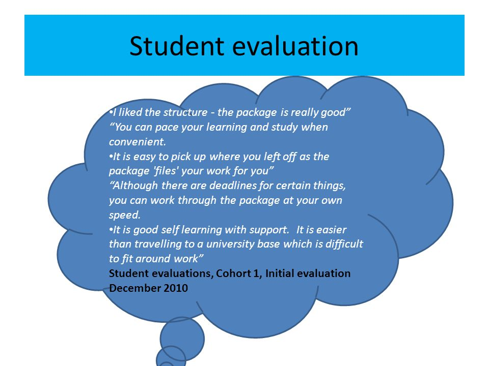 Student evaluation I liked the structure - the package is really good You can pace your learning and study when convenient.