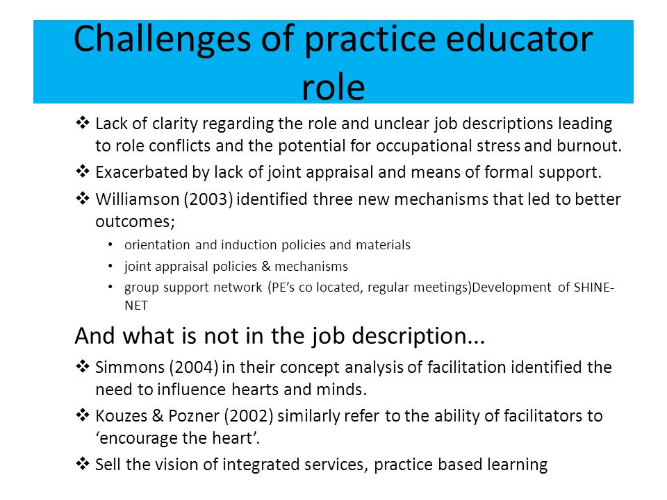 Challenges of practice educator role  Lack of clarity regarding the role and unclear job descriptions leading to role conflicts and the potential for occupational stress and burnout.