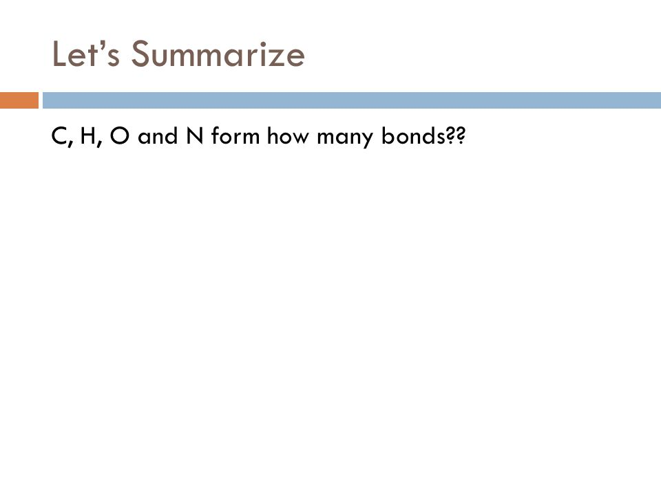 Let's Summarize C, H, O and N form how many bonds??