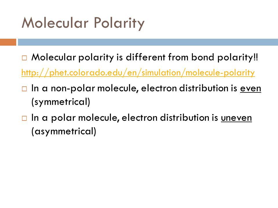 Molecular Polarity  Molecular polarity is different from bond polarity!! http://phet.colorado.edu/en/simulation/molecule-polarity  In a non-polar mo
