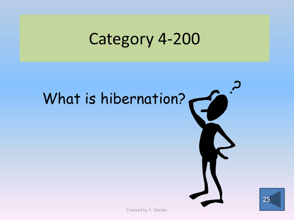 Category 4-200 25 What is hibernation Created by S. Weider