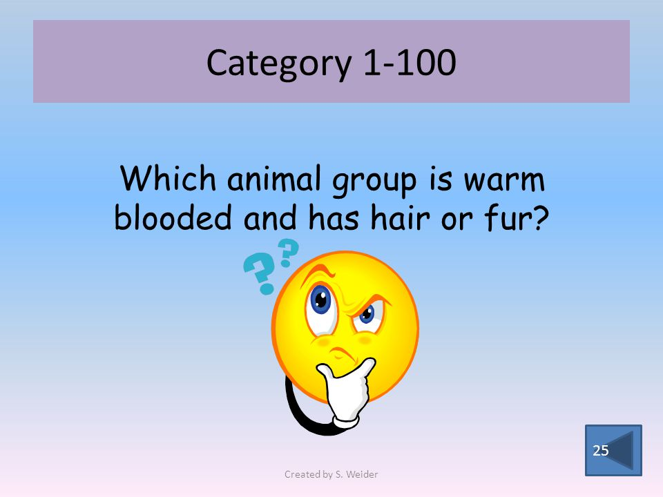 Category 1-200 25 Which animal group starts with gills and develops lungs? Created by S. Weider