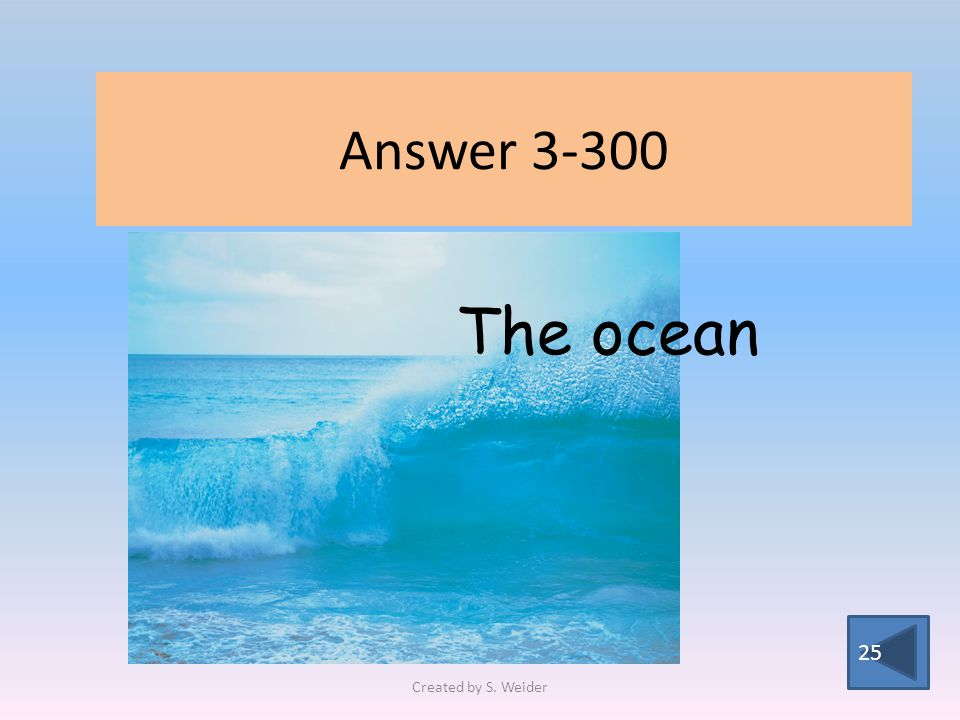 Answer The ocean Created by S. Weider