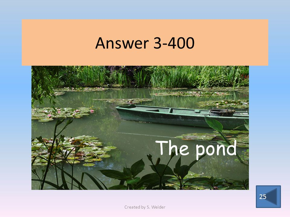 Answer 3-400 25 The pond Created by S. Weider