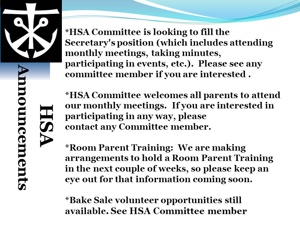 * HSA Committee is looking to fill the Secretary's position (which includes attending monthly meetings, taking minutes, participating in events, etc.)