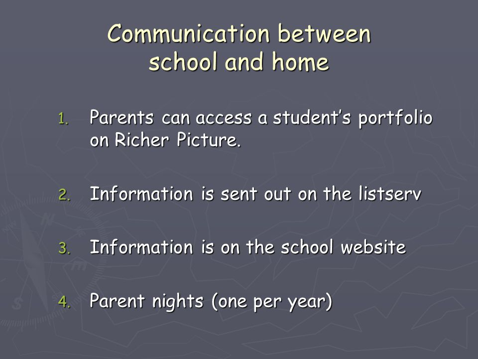 Communication between school and home 1. Parents can access a student's portfolio on Richer Picture. 2. Information is sent out on the listserv 3. Inf