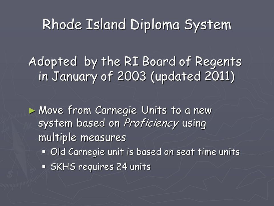 Rhode Island Diploma System Adopted by the RI Board of Regents in January of 2003 (updated 2011) ► Move from Carnegie Units to a new system based on P