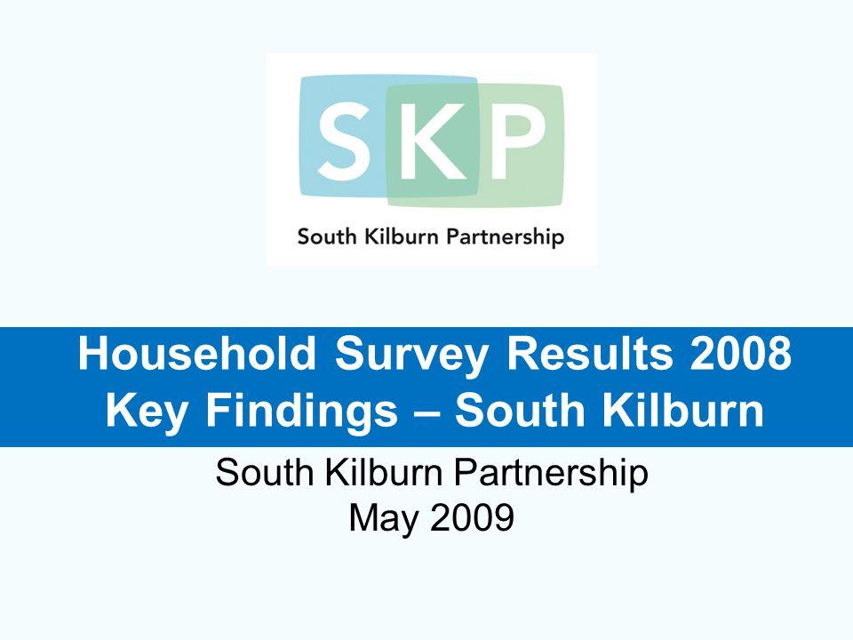 Household Survey Results 2008 Key Findings – South Kilburn South Kilburn Partnership May 2009