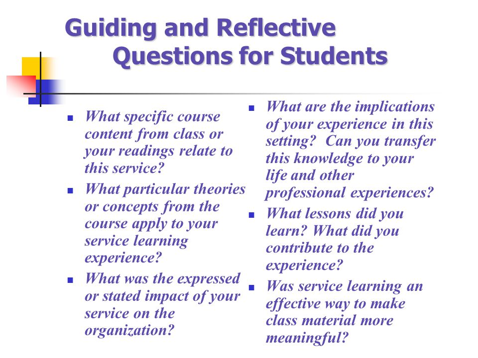 Guiding and Reflective Questions for Students What specific course content from class or your readings relate to this service? What particular theorie