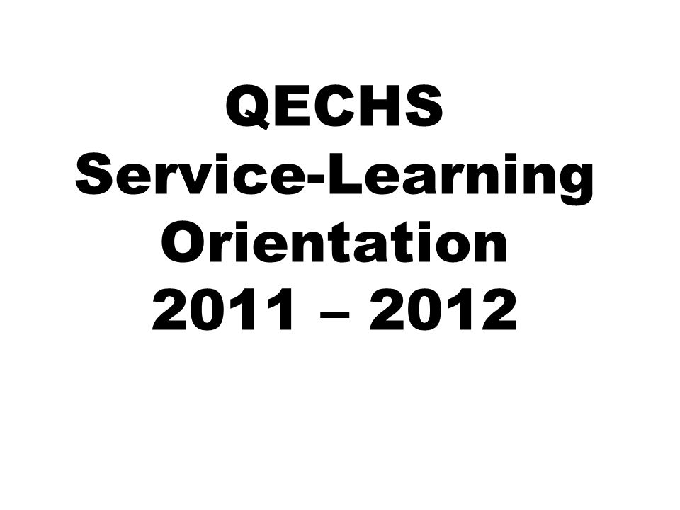 QECHS Service-Learning Orientation 2011 – 2012